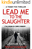 Lead Me To The Slaughter (A Tommy Fox Thriller Book 1)