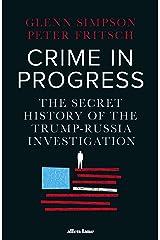 Crime in Progress: The Secret History of the Trump-Russia Investigation Hardcover