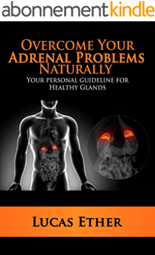 Overcome Your Adrenal Problems Naturally: Your personal guideline for Healthy Glands (Adrenal Reset, Fibromyalgia, Metabolism, hormone, Chronic Fatigue, ... Physical Impairments) (English Edition)
