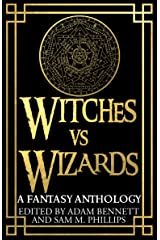 WITCHES VS WIZARDS: A Fantasy Anthology Kindle Edition