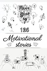 Never Give Up 126 Motivational Stories Kindle Edition