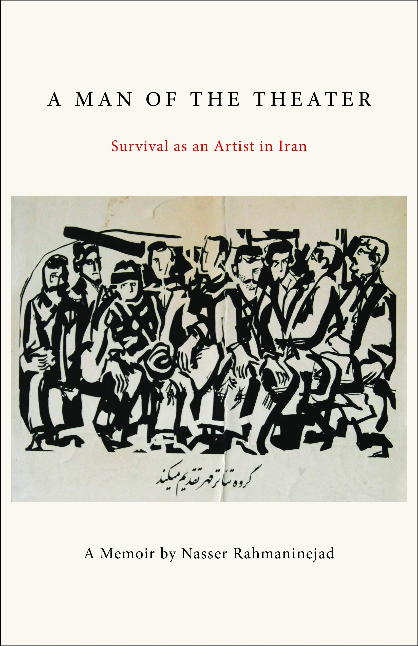 A Man of the Theater: Survival as an Artist in Iran: Nasser ...