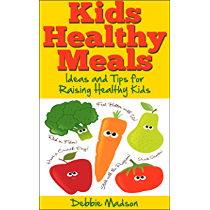 Kids Healthy Meals - Ideas and Tips for Raising Healthy Kids (Family Menu Planning Series)