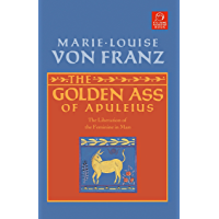 The Golden Ass of Apuleius: The Liberation of the Feminine in Man (C. G. Jung Foundation Books Series Book 11)