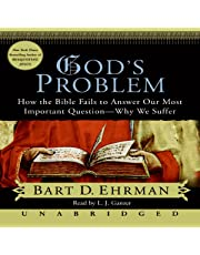 God's Problem: The Bible Fails to Answer Our Most Important Question - Why We Suffer