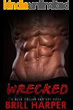Wrecked: A Blue Collar Bad Boys Book