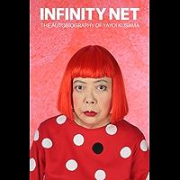 Infinity Net: The Autobiography of Yayoi Kusama