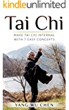 Tai Chi: Make Tai Chi Internal with 7 Easy Concepts (English Edition)
