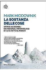 La sostanza delle cose: Storie incredibili dei materiali meravigliosi di cui è fatto il mondo (Italian Edition) Kindle Edition