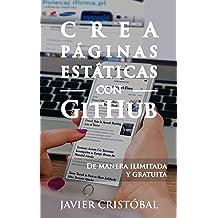 Crea páginas estáticas con GitHub: de manera ilimitada y gratuita (Spanish Edition) Feb 20, 2015