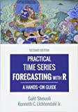 Practical Time Series Forecasting with R: A Hands-On Guide [2nd Edition] (Practical Analytics)
