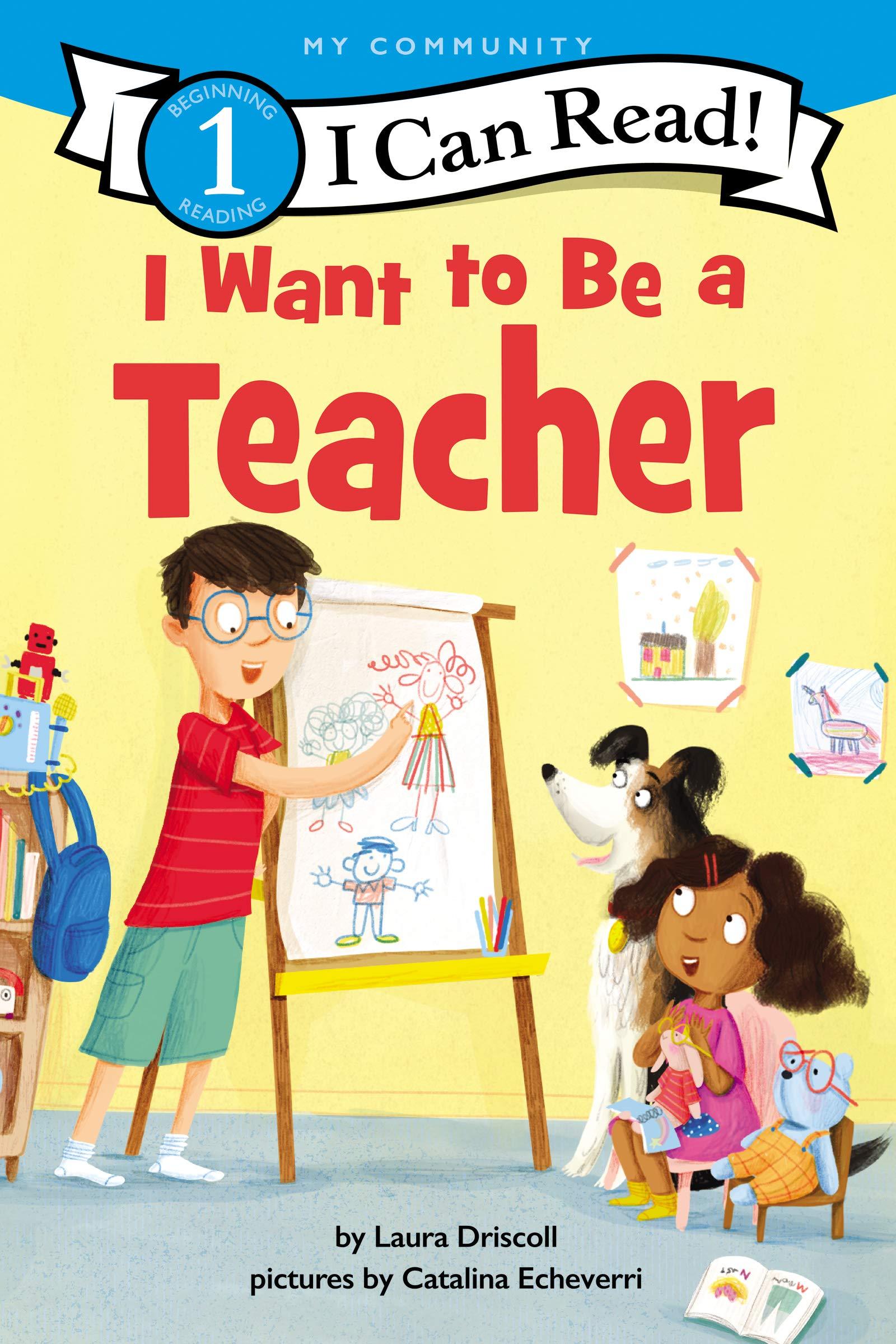 I Want to Be a Teacher (I Can Read Level 1): Driscoll, Laura, Echeverri,  Catalina: 9780062989543: Amazon.com: Books