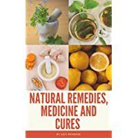 Natural Remedies, Medicine and Cures: Herbs, self-healing and how to treat and cure...