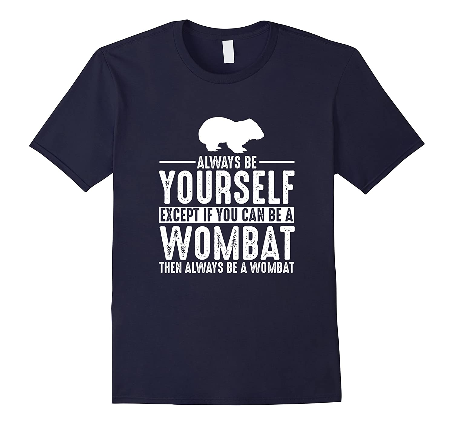 Wombat Always Be Yourself Except If You T-Shirt-FL