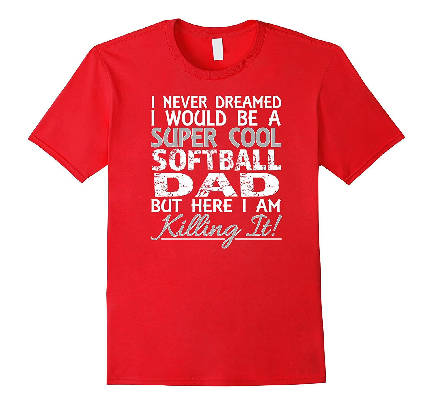 I Never Dreamed I Would Be a Softball Dad T-Shirt Tshirt Tee-CD