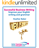 Successful Business Writing - How to Write Business Letters, Emails, Reports, Minutes and for Social Media - Improve Your English Writing and Grammar (English Edition)