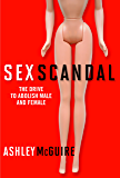 Sex Scandal: The Drive to Abolish Male and Female