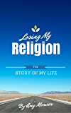 Losing My Religion: The Story of My Life