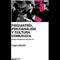 Psiquiatría, psicoanálisis y cultura comunista: Batallas ideológicas en la Guerra Fría (Sociología y política)