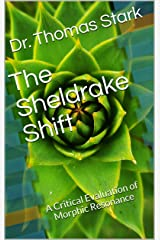 The Sheldrake Shift: A Critical Evaluation of Morphic Resonance (The Truth Series Book 13) Kindle Edition