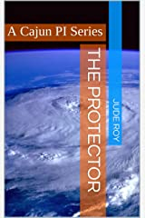 The Protector: A Cajun PI Series Kindle Edition