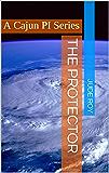 The Protector: A Cajun PI Series