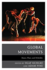 Global Movements: Dance, Place, and Hybridity Kindle Edition