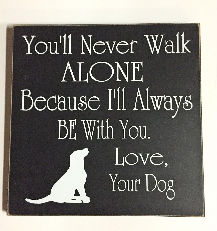 Amazoncom Dog Quote Signyoull Never Walk Alone Because Ill
