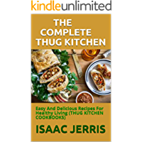 THE COMPLETE THUG KITCHEN: Easy And Delicious Recipes For Healthy Living (THUG KITCHEN COOKBOOKS)