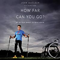 How Far Can You Go: My 25-Year Quest to Walk Again