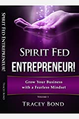 Spirit Fed Entrepreneur: Grow Your Business with a Fearless Mindset Kindle Edition