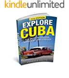 Cuba: Explore Cuba. The best of Havana, Varadero and Viñales. (Cuba Travel Guide, Cuba Night Life, Cuban Cigars, Cuba Embargo, Cuban Cuisine) (English Edition)