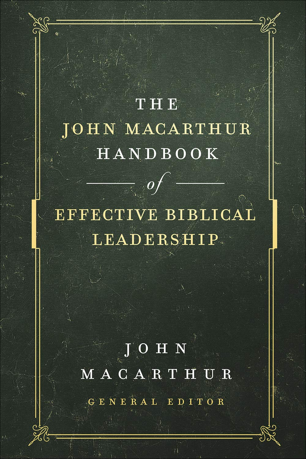 The John MacArthur Handbook of Effective Biblical Leadership