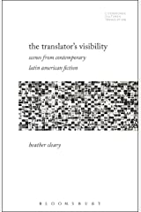 The Translator's Visibility: Scenes from Contemporary Latin American Fiction (Literatures, Cultures, Translation) Kindle Edition
