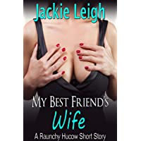My Best Friend's Wife: A Raunchy Hucow Short Story