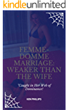 Femme-Domme Marriage:  Weaker Than the Wife: Caught in Her Web of Dominance!