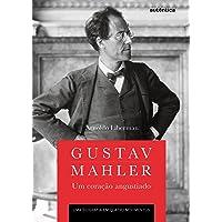 Gustav Mahler: um coração angustiado – Uma biografia em quatro movimentos