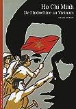 Hô Chi Minh : De l'Indochine au Vietnam