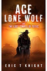 Ace Lone Wolf and the Lost Temple of Totec (Lone Wolf Howls Book 1) Kindle Edition