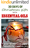 30 Days of Christmas Gifts with Essential Oils: 30 healthy and fun recipes to make for your loved ones