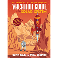 Vacation Guide to the Solar System: Science for the Savvy Space Traveler! (English Edition)