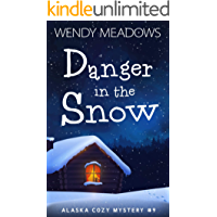 Danger in the Snow (Alaska Cozy Mystery Book 9)