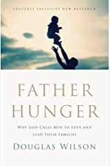 Father Hunger: Why God Calls Men to Love and Lead Their Families Kindle Edition