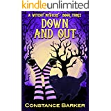 Down and Out (Witches Be Crazy Cozy Witch Mystery Series Book 3)