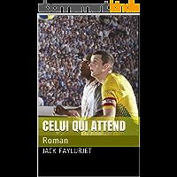 CELUI QUI ATTEND: Roman