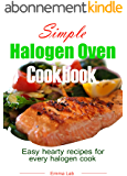 Simple halogen oven cookbook: easy, hearty recipes for every halogen cook (English Edition)