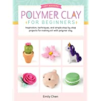 Art Makers: Polymer Clay for Beginners: Inspiration, techniques, and simple step-by-step projects for making art with…