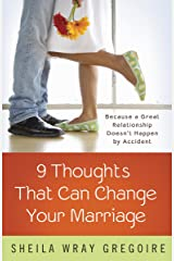 Nine Thoughts That Can Change Your Marriage: Because a Great Relationship Doesn't Happen by Accident Kindle Edition