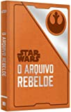 Star Wars. O Arquivo Rebelde