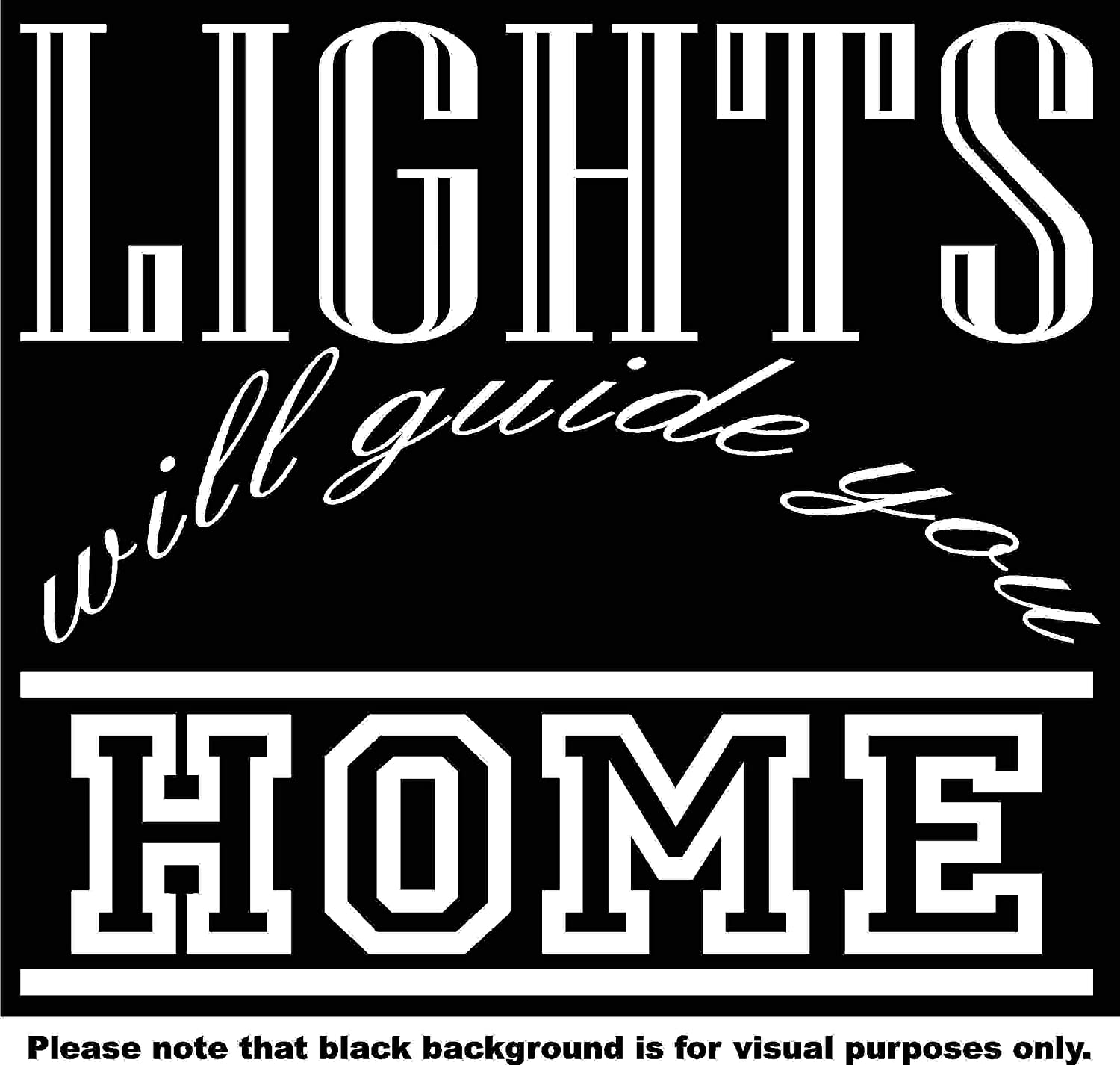 Lights will Guide you Home Quote Car Window Tumblers Wall Decal Sticker Vinyl Laptops Cellphones Phones Tablets Ipads Helmets Motorcycles Computer Towers V and T Gifts